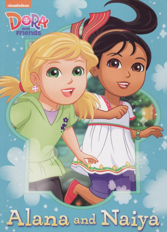 Alana and Naiya ( Dora and Friends Board Book )