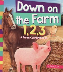 Down on the Farm 1 2 3: A Farm Counting Book ( 1 2 3 Count with Me )