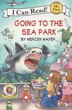 Going to the Sea Park ( Little Critter ) ( I Can Read Book: My First Shared Reading )