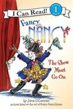 Fancy Nancy the Show Must Go On ( I Can Read Level 1 )