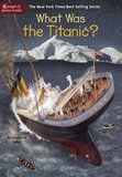What Was the Titanic? ( What Was... )