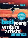 We Are Quiet We Are Loud: The Best Young Writers and Artists in America ( Push Anthology )