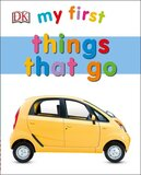 My First Things That Go ( My First [DK] ) (Board Book)