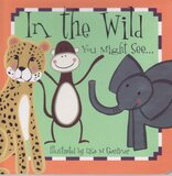 In the Wild You Might See... ( First Words ) ( Board Book )