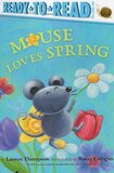 Mouse Loves Spring ( Ready To Read Level Pre-1 )