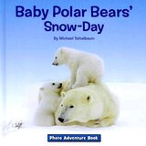 Baby Polar Bears Snow Day ( Photo Adventure ) [ Hardcover ]