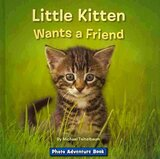 Little Kitten Wants a Friend ( Photo Adventure ) [ Hardcover ]