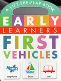 First Vehicles ( Early Learners ) (Lift the Flap Board Book)