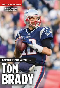 On the Field With Tom Brady ( On the Field With... )